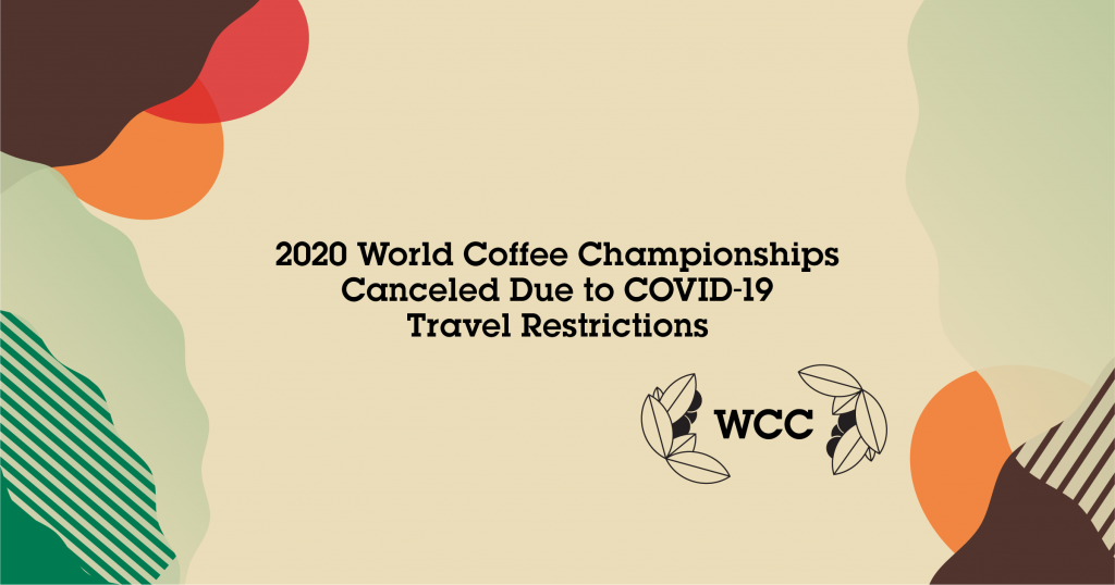 2020 World Coffee Championships Canceled Due to COVID-19 Travel Restrictions
